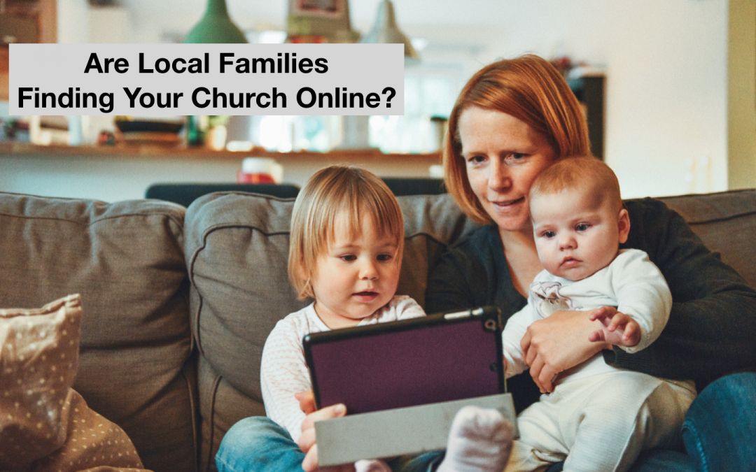 Are Local Families Finding Your Church Online?