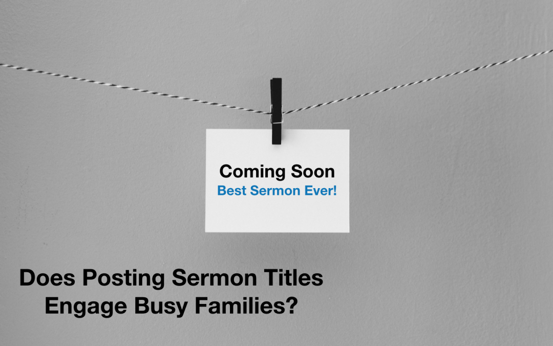 Does Posting Sermon Titles Engage Busy Families?