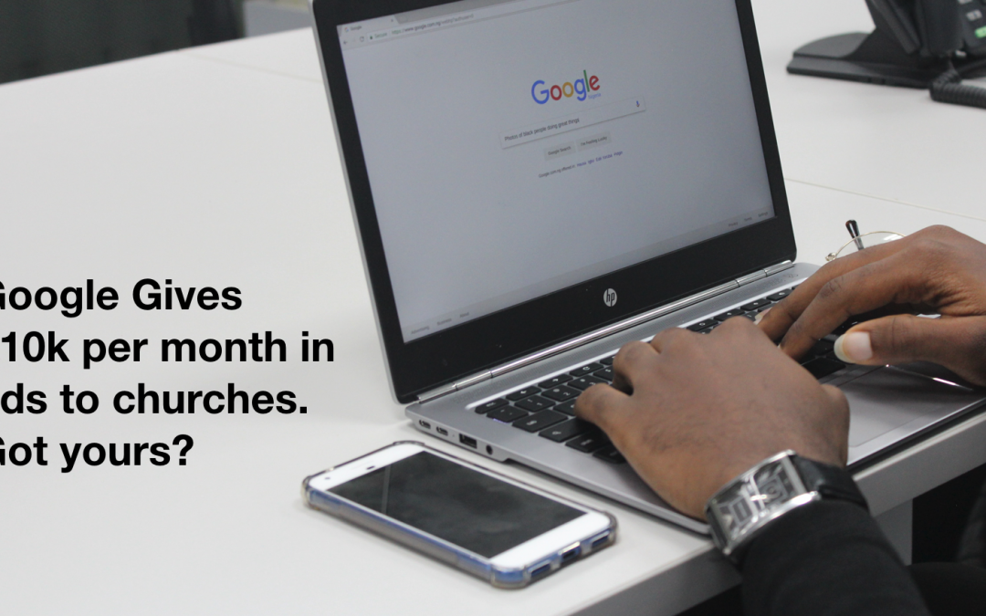 Google gives $10k per month in ads to churches. Got yours?