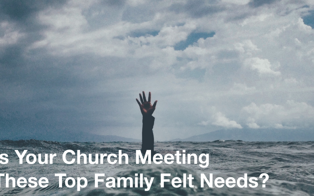 Is Your Church Meeting These Top Family Felt Needs?